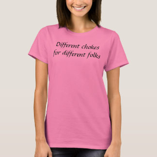 """Different Chokes for different folks"" Pink T-Shirt"