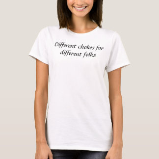 """Different chokes for different folks"" T-shirt"
