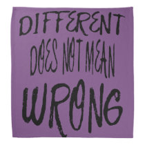 Different Does Not Mean Wrong Bandana