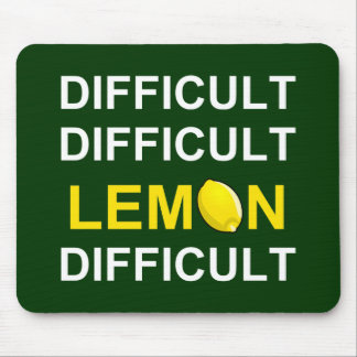 'Difficult, Difficult, Lemon, Difficult' Mouse Pad