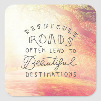 Difficult Road Lead To Beautiful Destinations Square Sticker