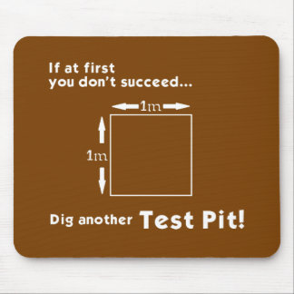 Dig another Test Pit! Mouse Mat Mouse Pad
