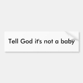 Diga a dios que no es un bebé etiqueta de parachoque