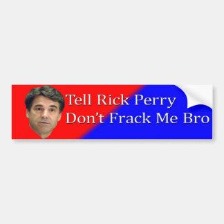 Diga a Rick Perry no hacen Frack yo Bro Pegatina Para Auto