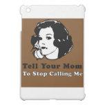 Diga a su mamá parar el llamar de mí