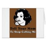 Diga a su mamá parar el llamar de mí tarjeta