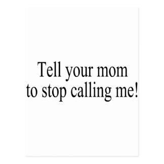 Diga a su mamá parar el llamar de mí postal