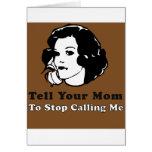 Diga a su mamá parar el llamar de mí tarjetas
