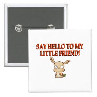 Diga hola a mi pequeño amigo pin