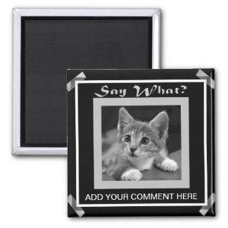"""""""Diga lo que"""" - gatito con una pregunta Imán Cuadrado"""