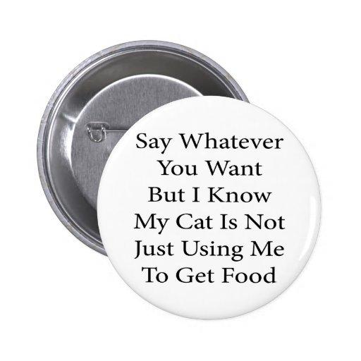 Diga lo que usted quiere solamente sé que mi gato  pin redondo 5 cm