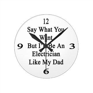 Diga lo que usted quiere solamente seré electricis reloj redondo mediano