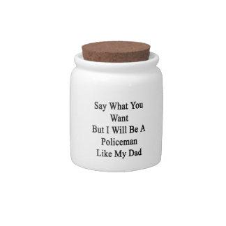 Diga lo que usted quiere solamente seré policía plato para caramelo