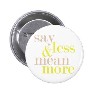 Diga menos y signifique más botón de la declaració pin redondo de 2 pulgadas