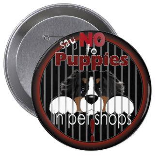 Diga NO al botón de los perritos de la tienda de a Pin Redondo De 4 Pulgadas