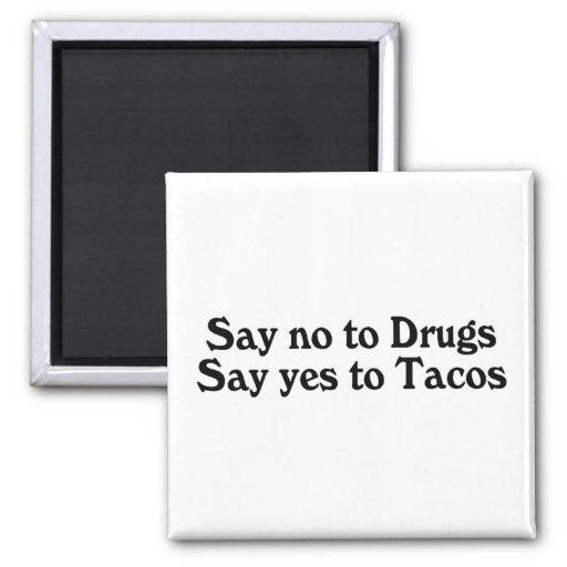 Diga que no a las drogas dice sí al Tacos Imán Para Frigorifico
