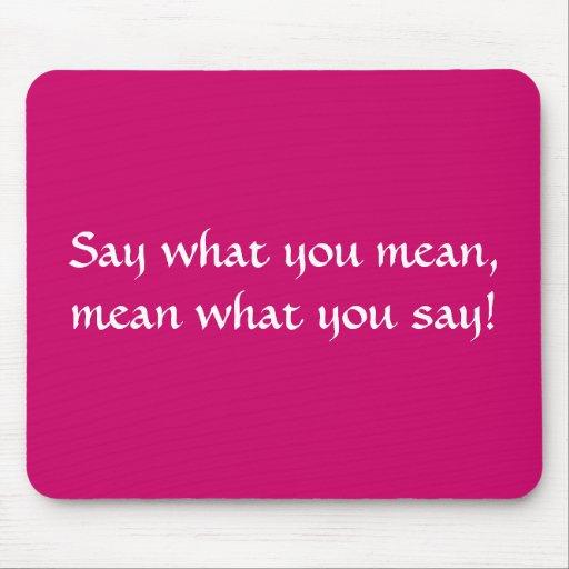 ¡Diga qué usted significan, medio qué usted dice! Tapete De Raton