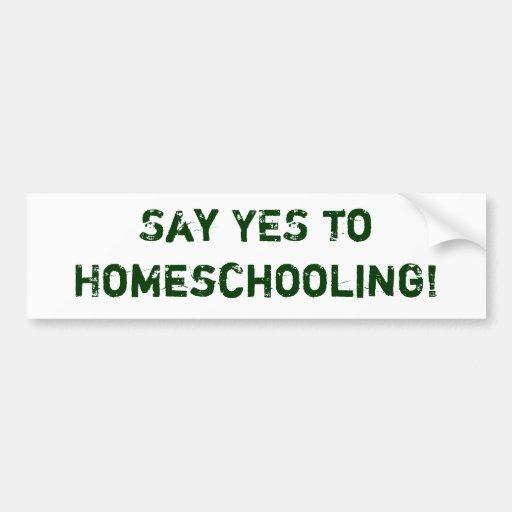 ¡Diga SÍ a Homeschooling! Etiqueta De Parachoque