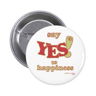 Diga sí a la insignia de la felicidad pin redondo de 2 pulgadas