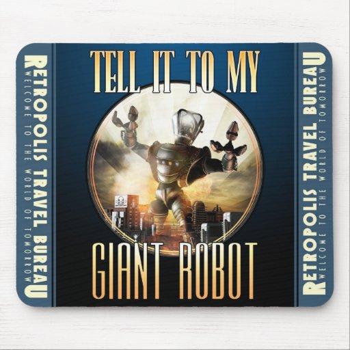 """Dígalo cojín de ratón de mi robot gigante"" Tapete De Raton"