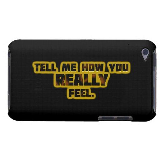 """""""Dígame cómo usted siente REALMENTE. """" Funda Case-Mate Para iPod"""