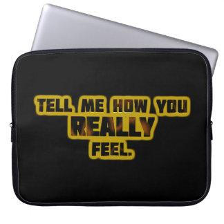 """""""Dígame cómo usted siente REALMENTE. """" Fundas Computadoras"""