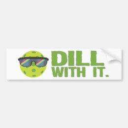"""Dill With It"" Bumper Sticker"