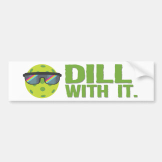 """Dill With It"" Bumper Sticker"