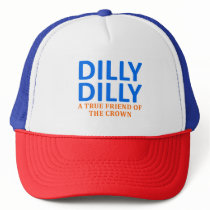 Dilly Dilly A True friend of the crown Trucker Hat