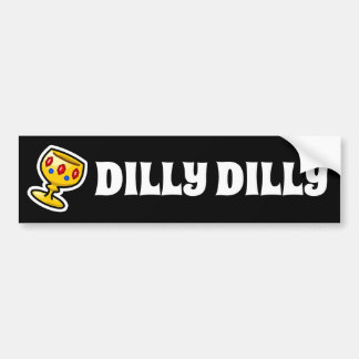 Dilly Dilly Bumper Sticker