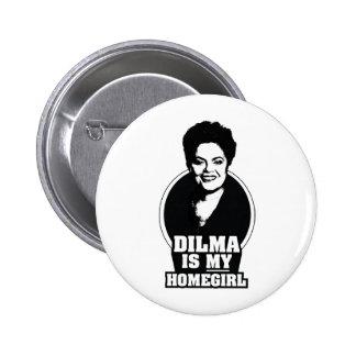Dilma Rousseff es mi homegirl Pin Redondo 5 Cm