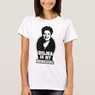 Dilma Rousseff is my homegirl T-Shirt