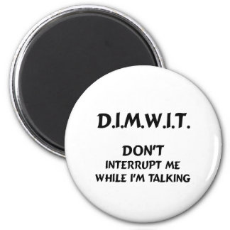 DIMWIT Don't interrupt me while I'm talking 2 Inch Round Magnet