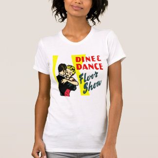 Dine And Dance Wear T-shirts