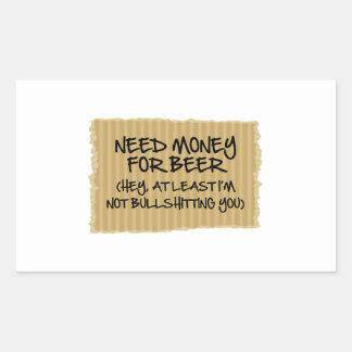 Dinero de la necesidad para la cerveza rectangular pegatina