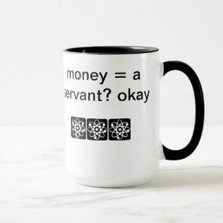 ¿Dinero = un criado? autorización Taza