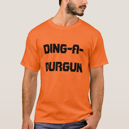 DING-A-DURGUN T-Shirt