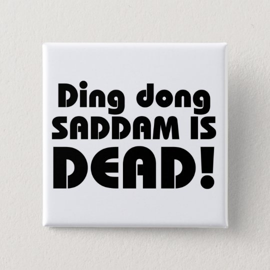 Ding Dong Saddam Is Dead Button