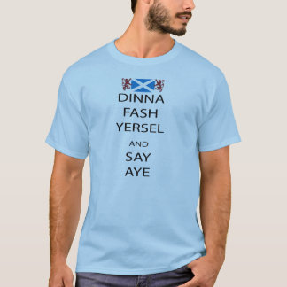 Dinna Fash Yersel Say Yes Scotland T-Shirt
