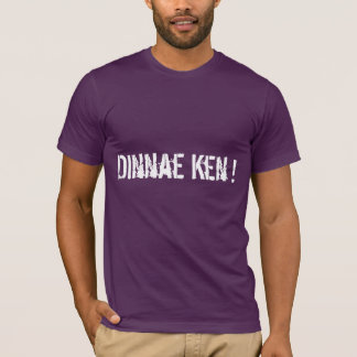Dinnae Ken ! T-shirt for Undecided voters !