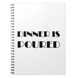 Dinner Is Poured Notebook