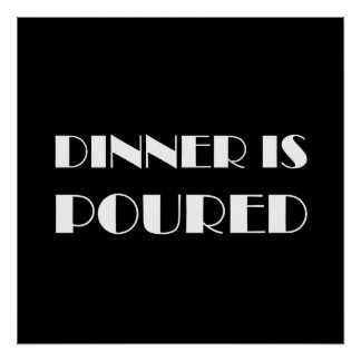Dinner Is Poured Poster
