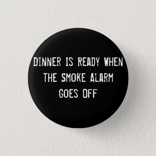 Dinner Is Ready When the Smoke Alarm Goes Off Button