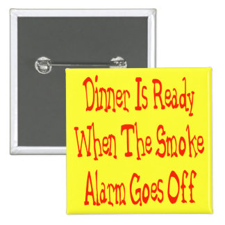 Dinner Is Ready When The Smoke Alarm Goes Off Pinback Button