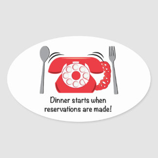 Dinner starts when reservations are made! oval sticker