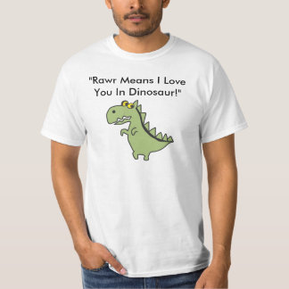 """Dinos, """"Rawr Means I Love You In Dinosa... T-Shirt"""