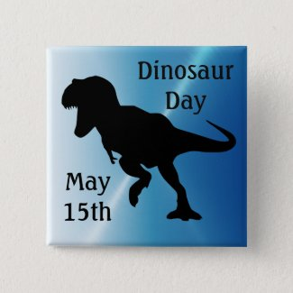 Dinosaur Day May 15th Cool Holiday Button