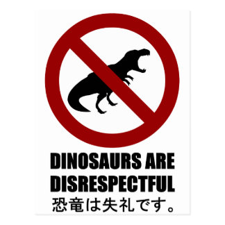 Dinosaurs are Disrespectful Post Card