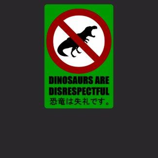 Dinosaurs are Disrespectful shirt