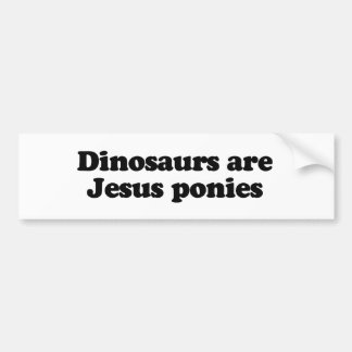 Dinosaurs are Jesus ponies Bumper Stickers